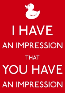 I have an impression that you have an impression